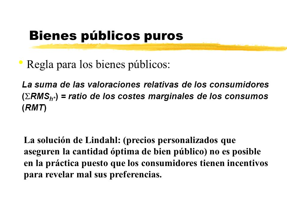 Bienes públicos puros Regla para los bienes públicos: