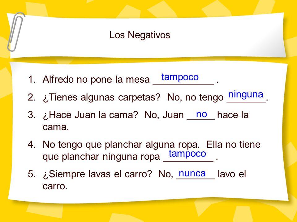 Los Negativos tampoco. Alfredo no pone la mesa ___________ . ¿Tienes algunas carpetas No, no tengo _______.