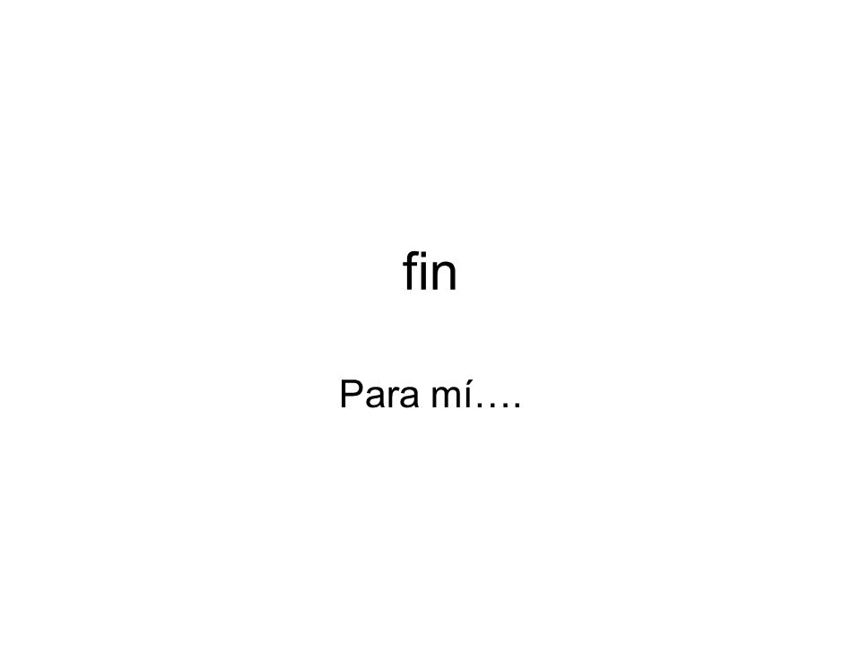 fin Para mí….