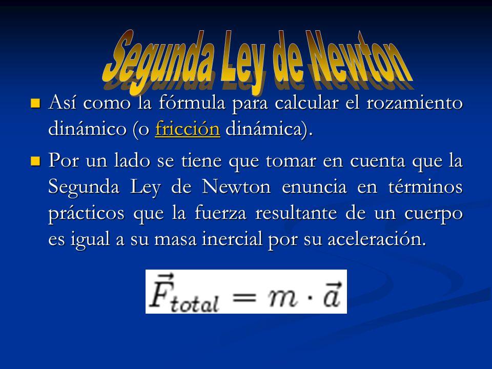 Segunda Ley de Newton Así como la fórmula para calcular el rozamiento dinámico (o fricción dinámica).