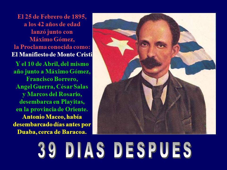 El 25 de Febrero de 1895, a los 42 años de edad lanzó junto con Máximo Gómez, la Proclama conocida como: El Manifiesto de Monte Cristi