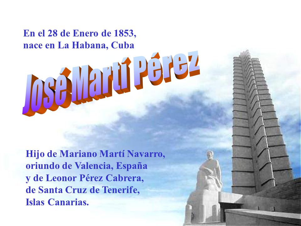 José Martí Pérez En el 28 de Enero de 1853, nace en La Habana, Cuba