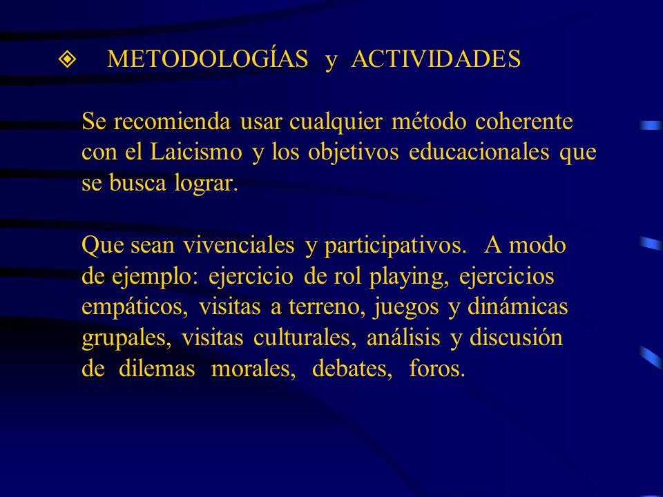 METODOLOGÍAS y ACTIVIDADES Se recomienda usar cualquier método coherente con el Laicismo y los objetivos educacionales que se busca lograr.