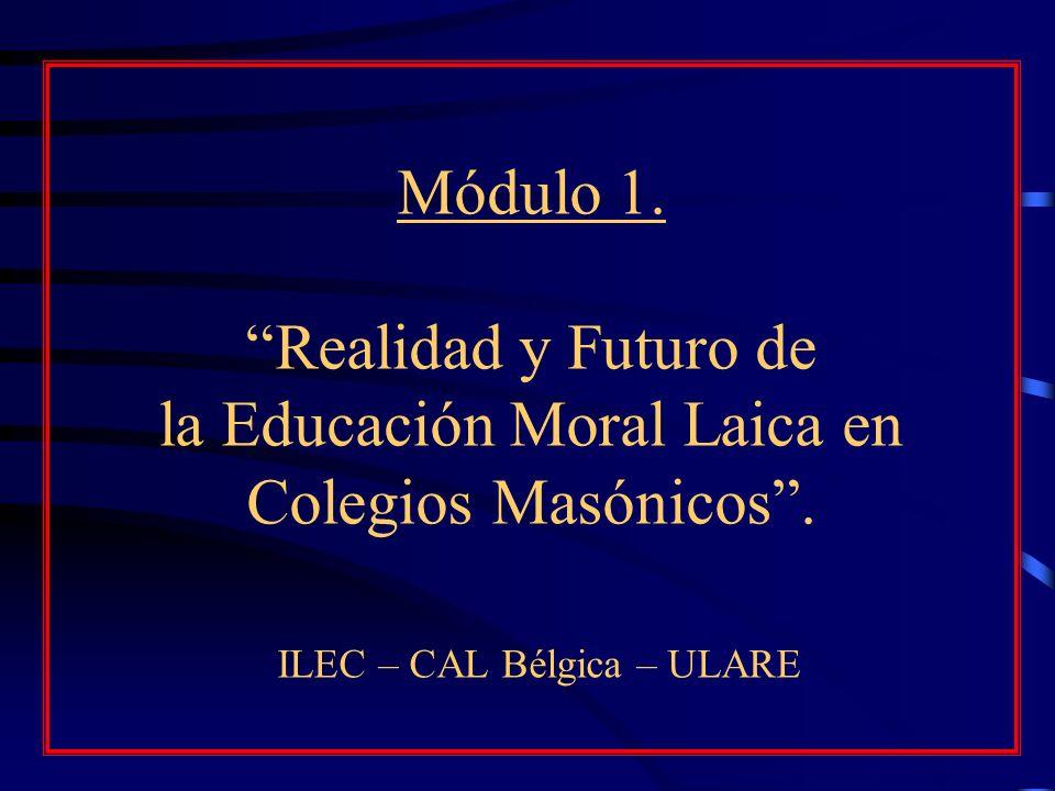 Módulo 1. Realidad y Futuro de la Educación Moral Laica en Colegios Masónicos .