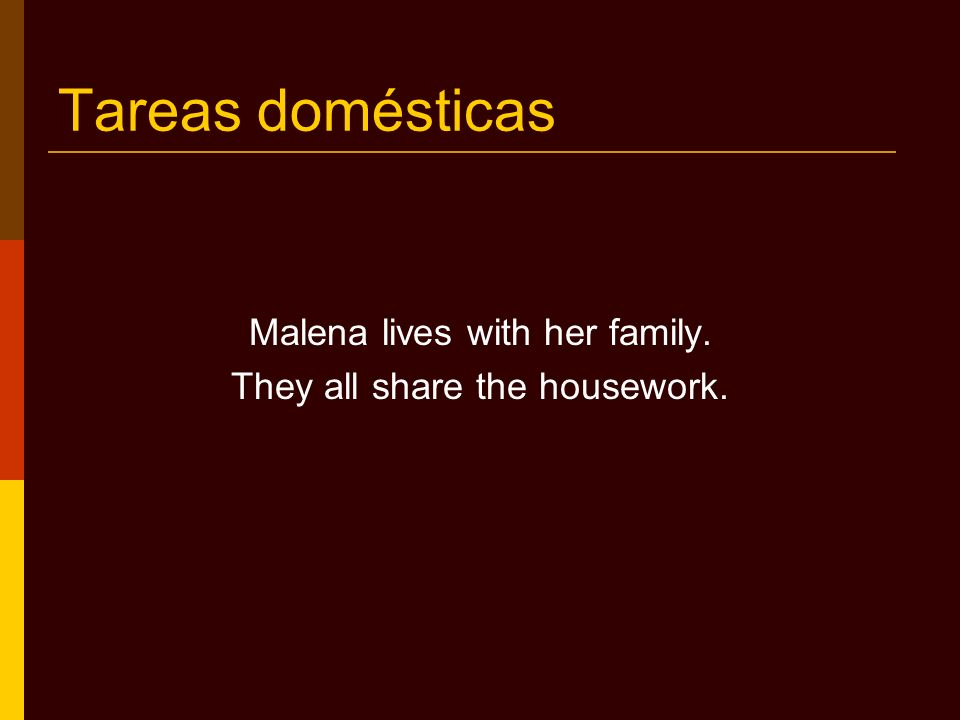 Tareas domésticas Malena lives with her family.
