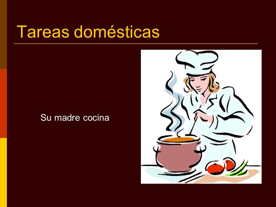 Tareas domésticas Su madre cocina