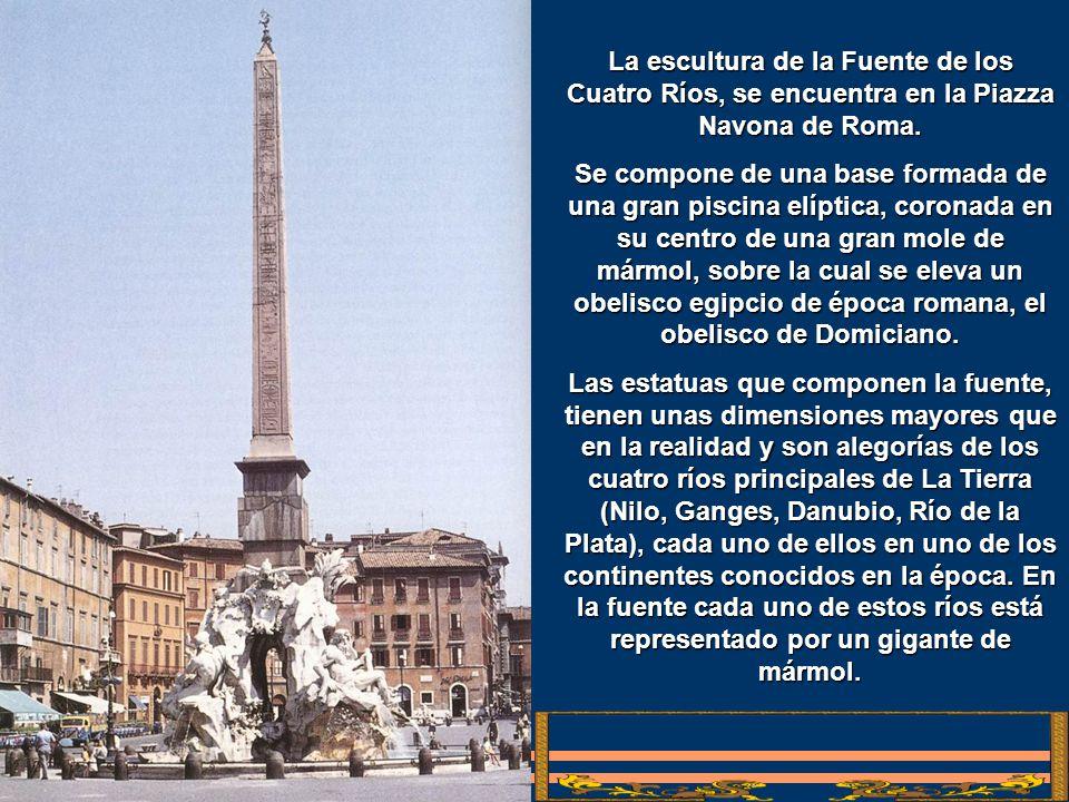 La escultura de la Fuente de los Cuatro Ríos, se encuentra en la Piazza Navona de Roma.