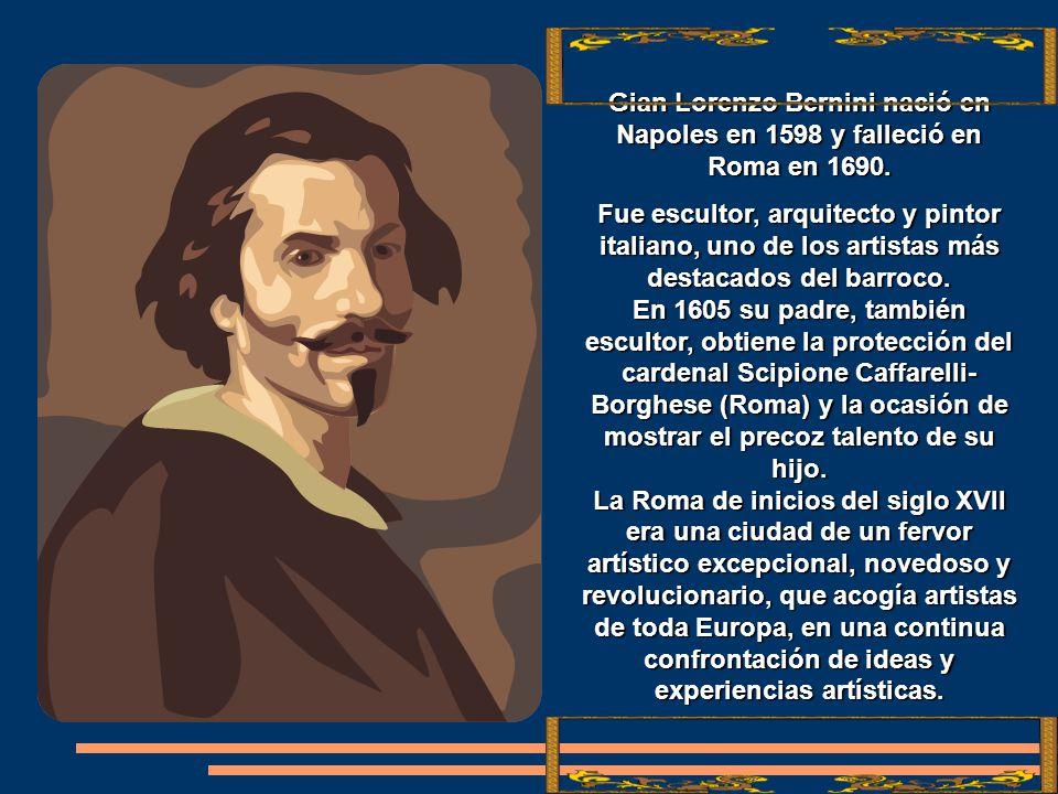 Gian Lorenzo Bernini nació en Napoles en 1598 y falleció en Roma en 1690.