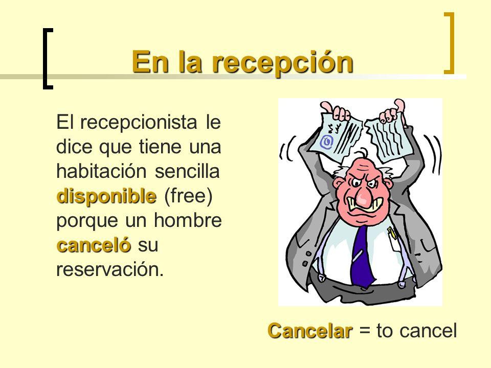 En la recepción El recepcionista le dice que tiene una habitación sencilla disponible (free) porque un hombre canceló su reservación.