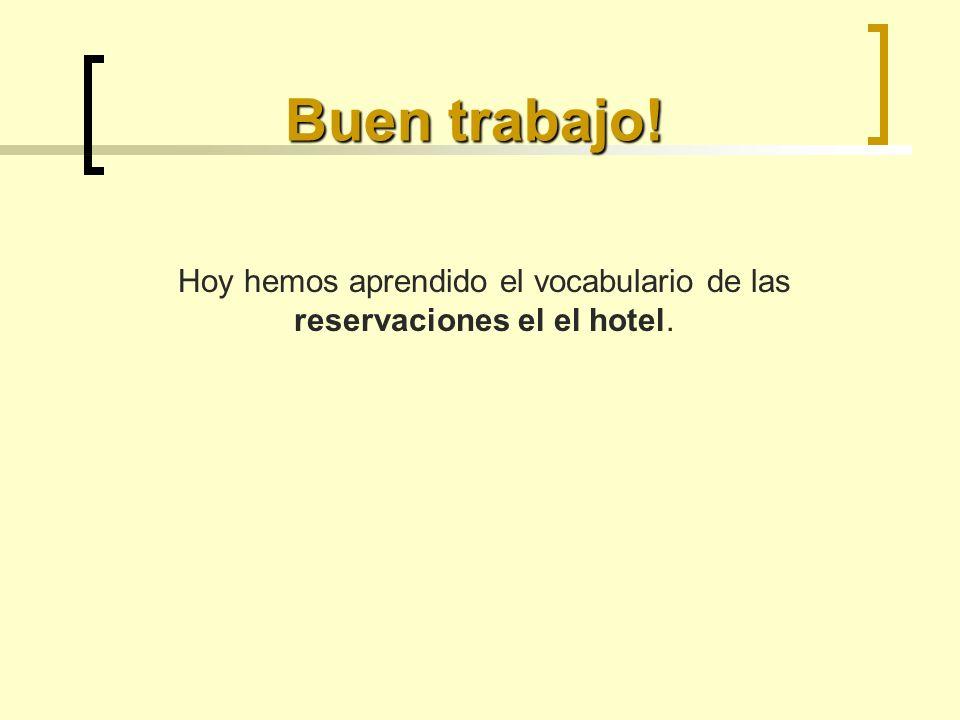 Hoy hemos aprendido el vocabulario de las reservaciones el el hotel.