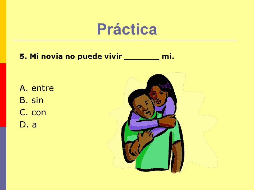 Práctica A. entre B. sin C. con D. a