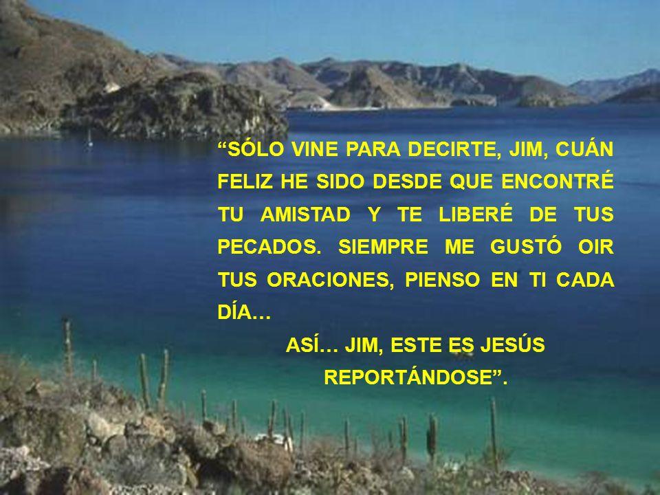 ASÍ… JIM, ESTE ES JESÚS REPORTÁNDOSE .