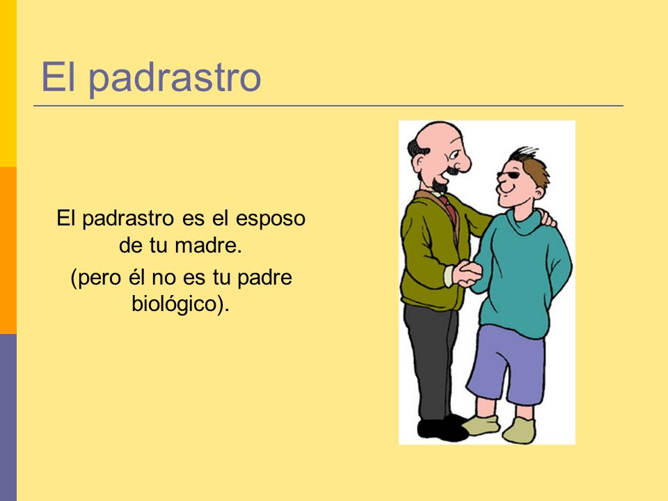 El padrastro El padrastro es el esposo de tu madre.