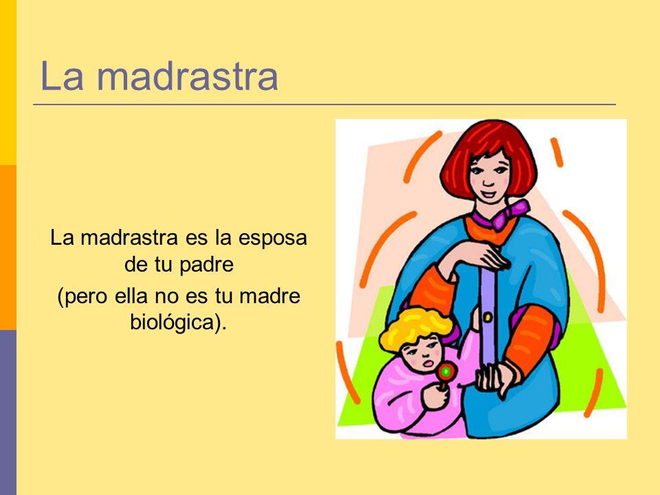La madrastra La madrastra es la esposa de tu padre