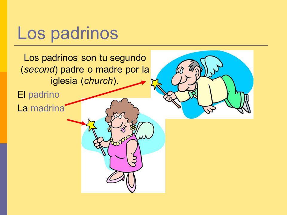 Los padrinos Los padrinos son tu segundo (second) padre o madre por la iglesia (church). El padrino.