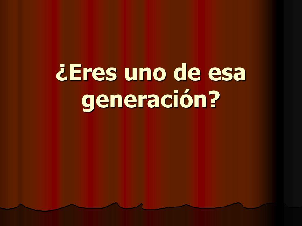 ¿Eres uno de esa generación