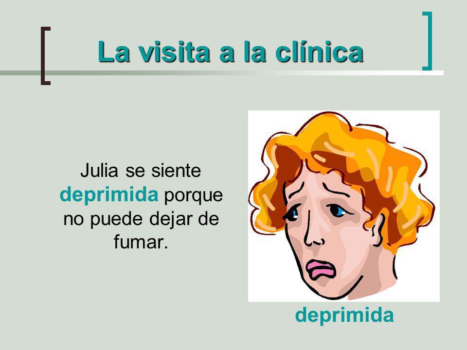 Julia se siente deprimida porque no puede dejar de fumar.
