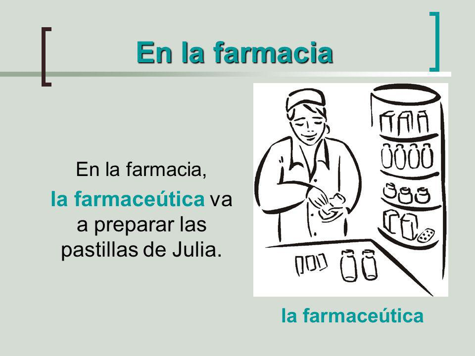 la farmaceútica va a preparar las pastillas de Julia.