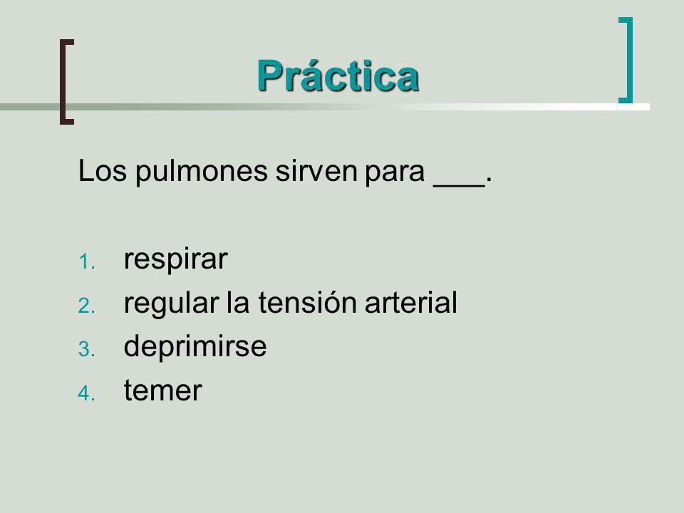 Práctica Los pulmones sirven para ___. respirar