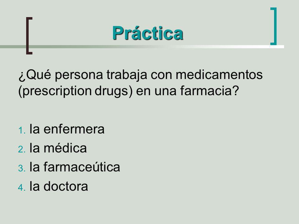 Práctica ¿Qué persona trabaja con medicamentos (prescription drugs) en una farmacia la enfermera.