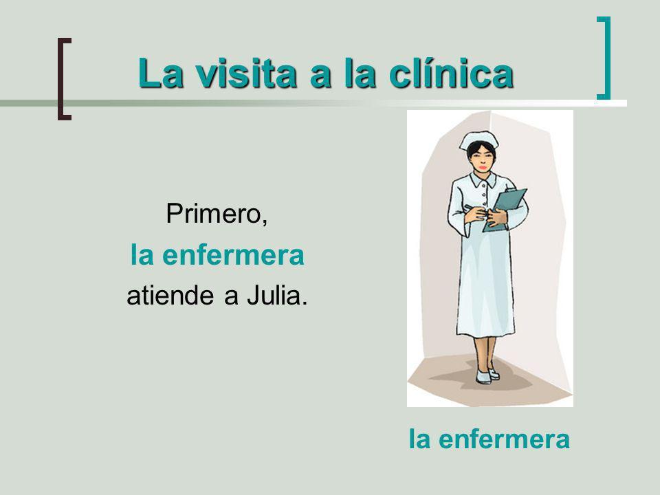 La visita a la clínica la enfermera Primero, atiende a Julia.