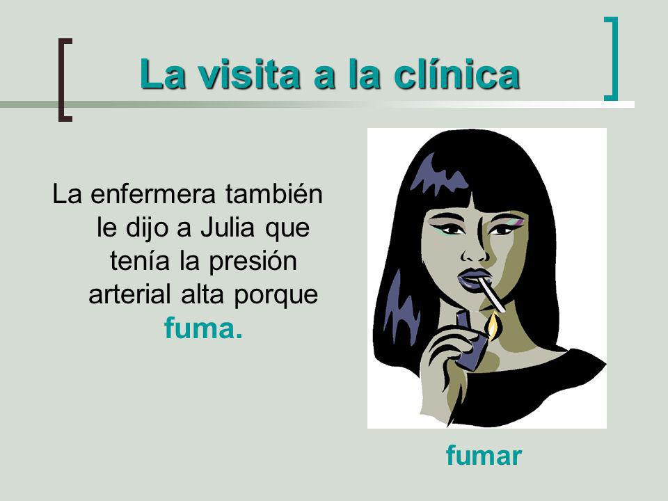 La visita a la clínica La enfermera también le dijo a Julia que tenía la presión arterial alta porque fuma.