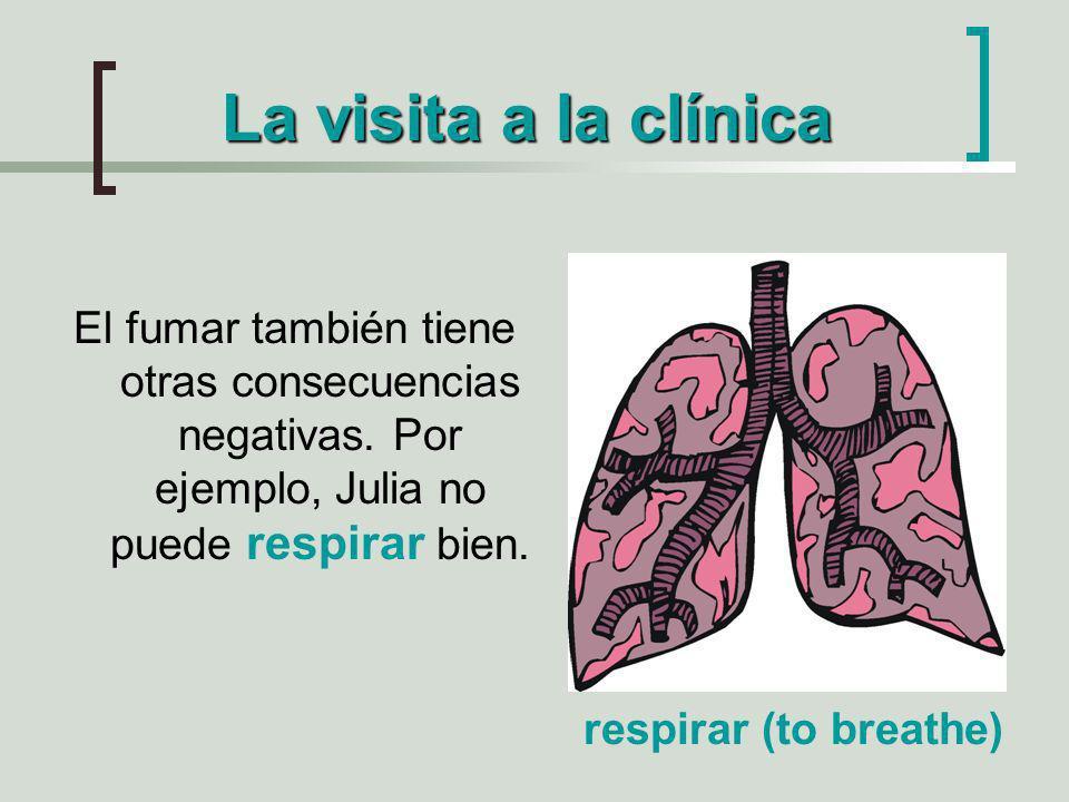 La visita a la clínica El fumar también tiene otras consecuencias negativas. Por ejemplo, Julia no puede respirar bien.