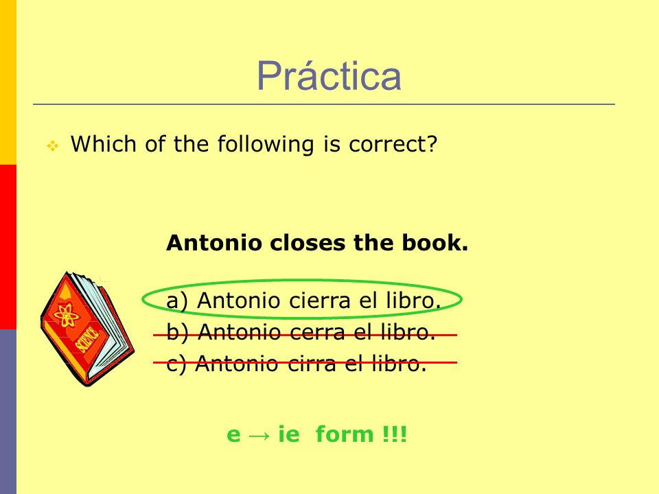 Práctica Which of the following is correct Antonio closes the book.