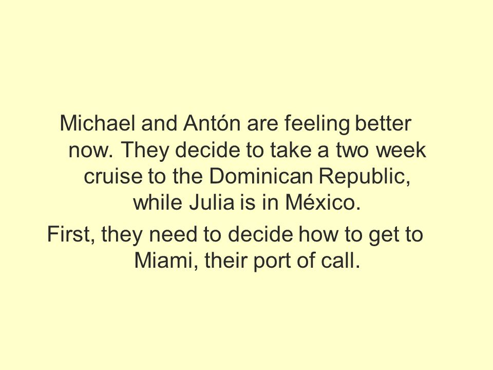 First, they need to decide how to get to Miami, their port of call.