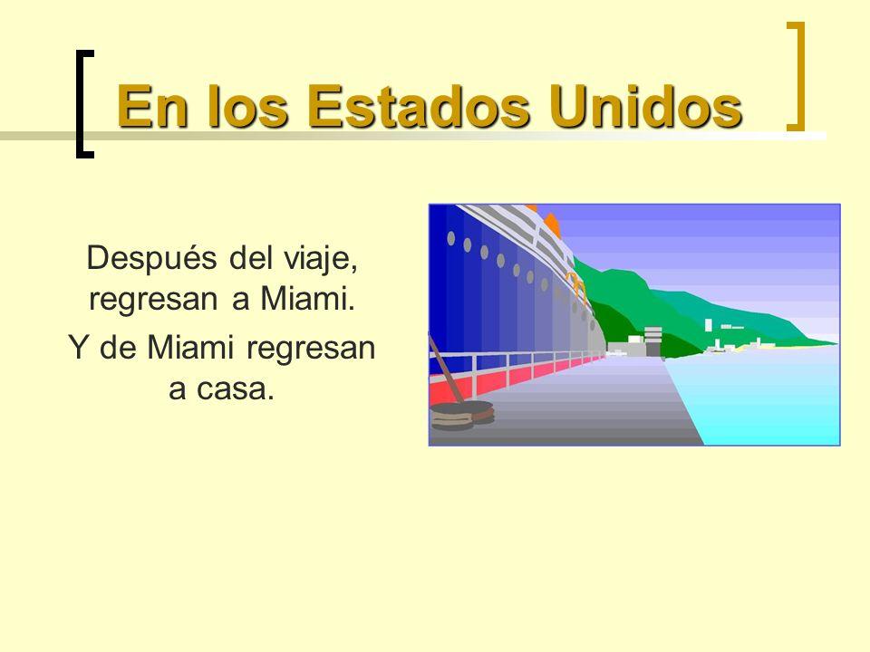 En los Estados Unidos Después del viaje, regresan a Miami.