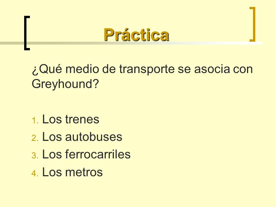 Práctica ¿Qué medio de transporte se asocia con Greyhound Los trenes