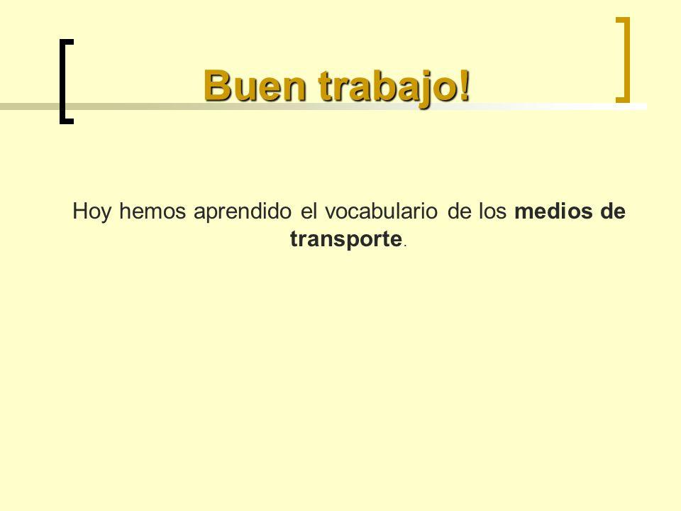 Hoy hemos aprendido el vocabulario de los medios de transporte.