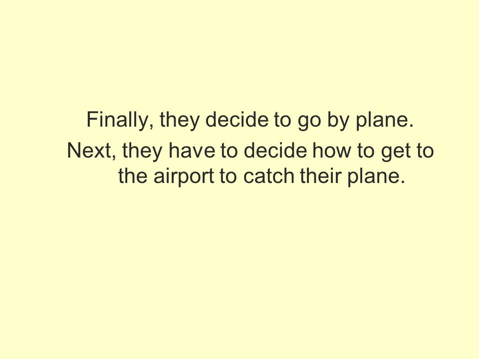 Finally, they decide to go by plane.