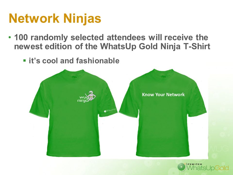 Network Ninjas100 randomly selected attendees will receive the newest edition of the WhatsUp Gold Ninja T-Shirt.
