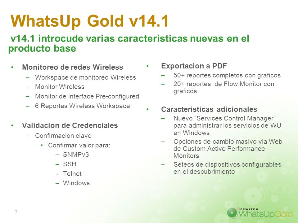 WhatsUp Gold v14.1 v14.1 introcude varias caracteristicas nuevas en el producto base. Monitoreo de redes Wireless.