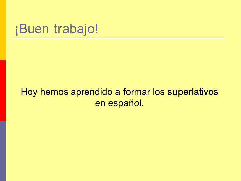 Hoy hemos aprendido a formar los superlativos en español.