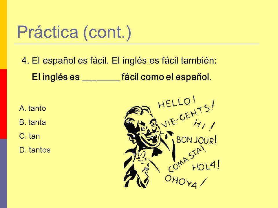 Práctica (cont.) 4. El español es fácil. El inglés es fácil también: