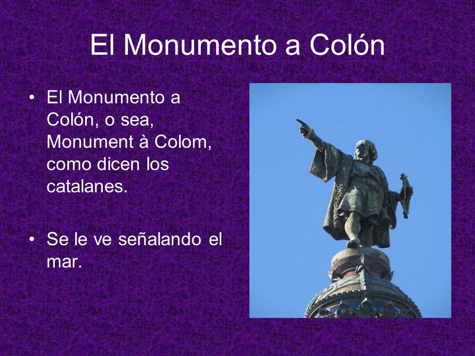 El Monumento a Colón El Monumento a Colón, o sea, Monument à Colom, como dicen los catalanes.