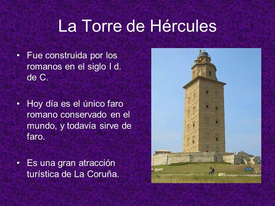 La Torre de Hércules Fue construida por los romanos en el siglo I d. de C.