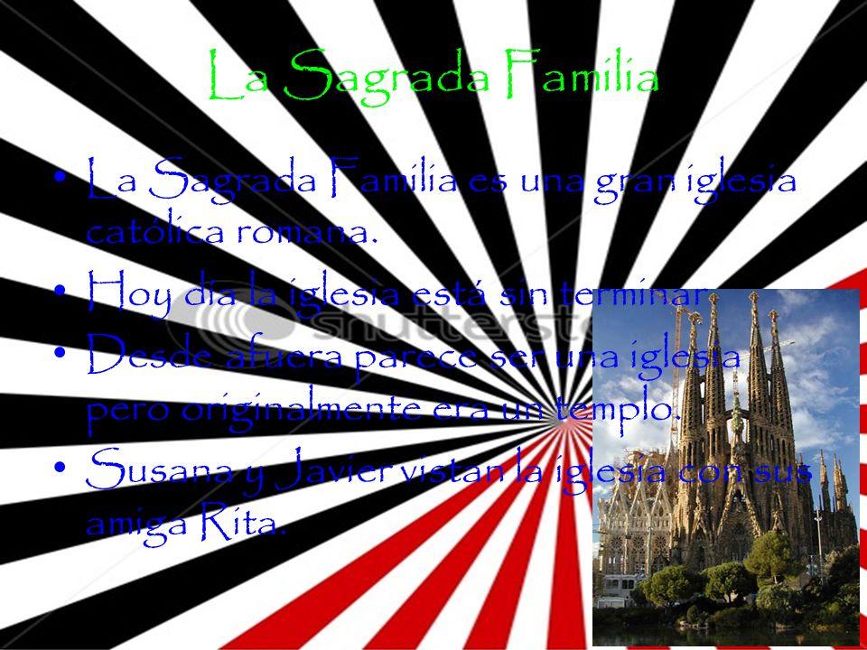 La Sagrada Familia La Sagrada Familia es una gran iglesia católica romana. Hoy día la iglesia está sin terminar.