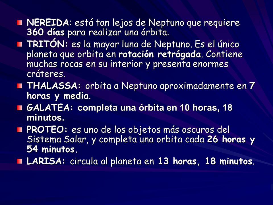 NEREIDA: está tan lejos de Neptuno que requiere 360 días para realizar una órbita.