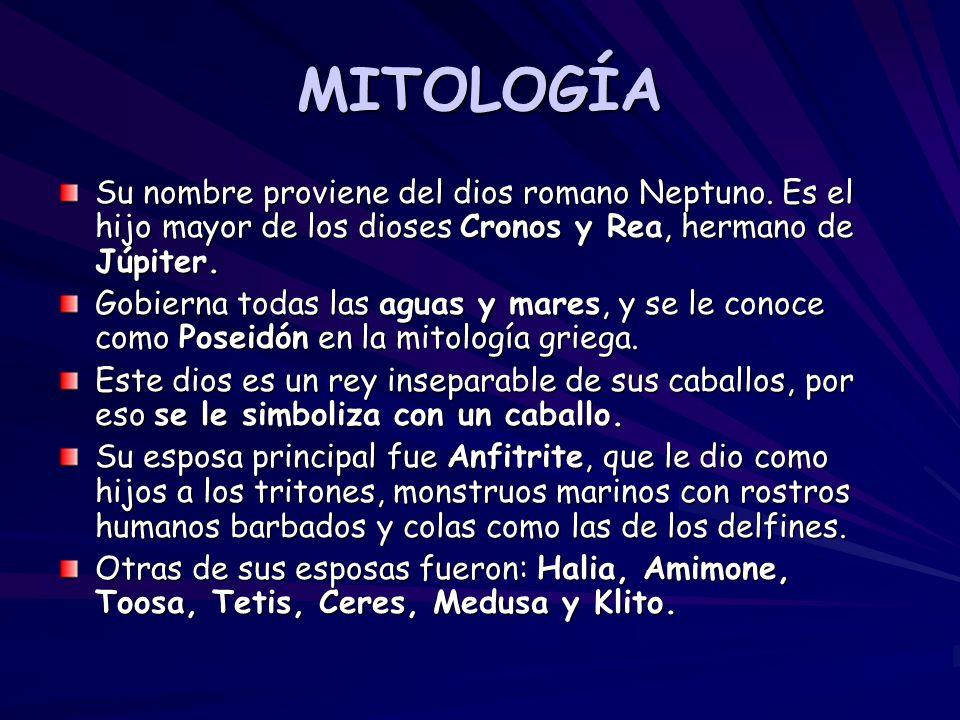 MITOLOGÍA Su nombre proviene del dios romano Neptuno. Es el hijo mayor de los dioses Cronos y Rea, hermano de Júpiter.