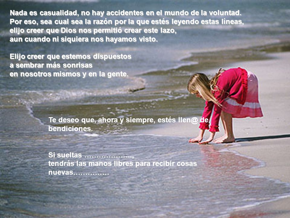 Nada es casualidad, no hay accidentes en el mundo de la voluntad.