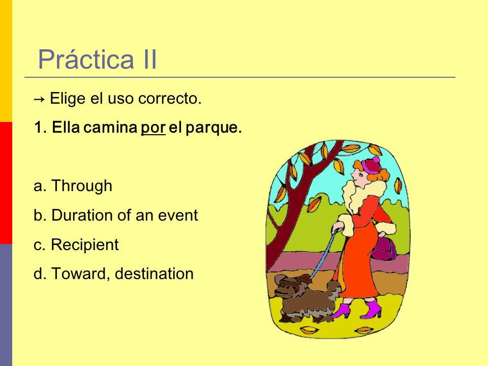 Práctica II → Elige el uso correcto. Ella camina por el parque.