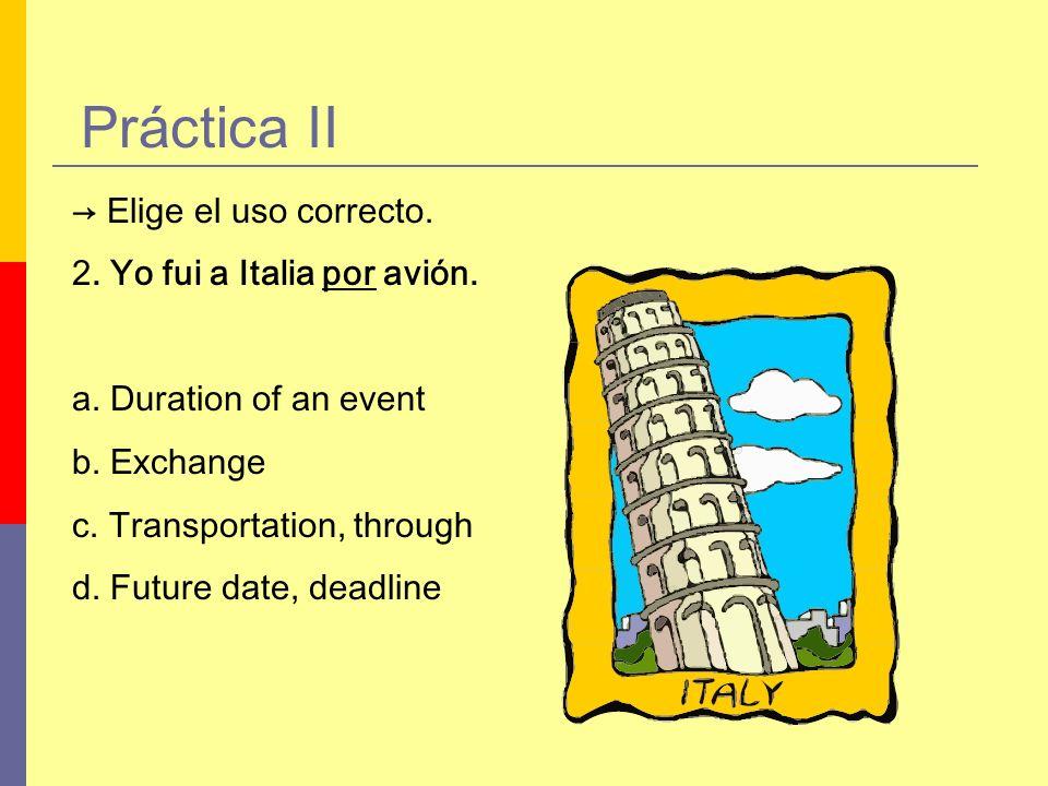 Práctica II → Elige el uso correcto. 2. Yo fui a Italia por avión.
