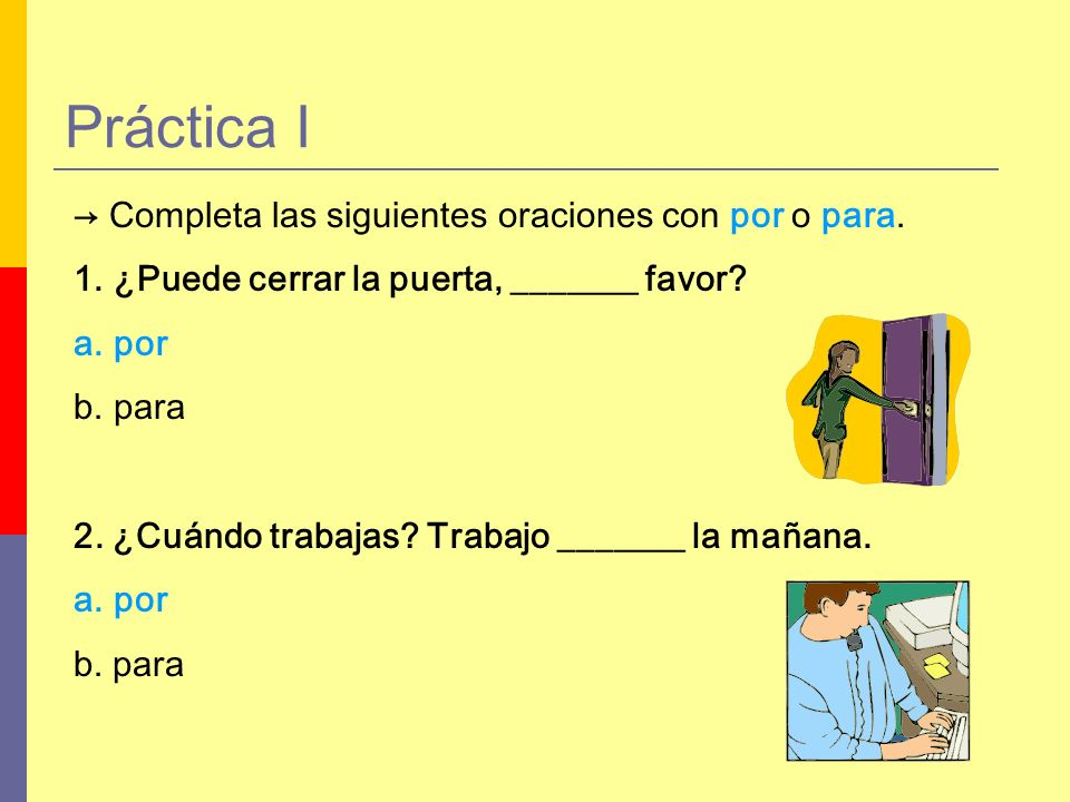 Práctica I → Completa las siguientes oraciones con por o para.
