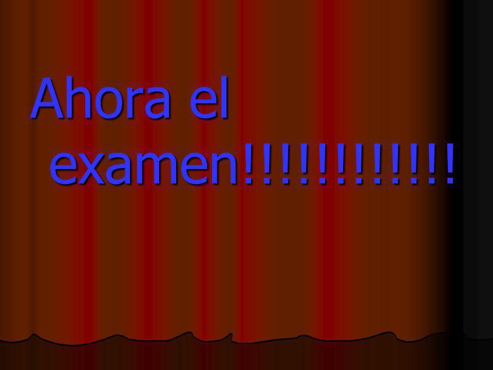 Ahora el examen!!!!!!!!!!!!