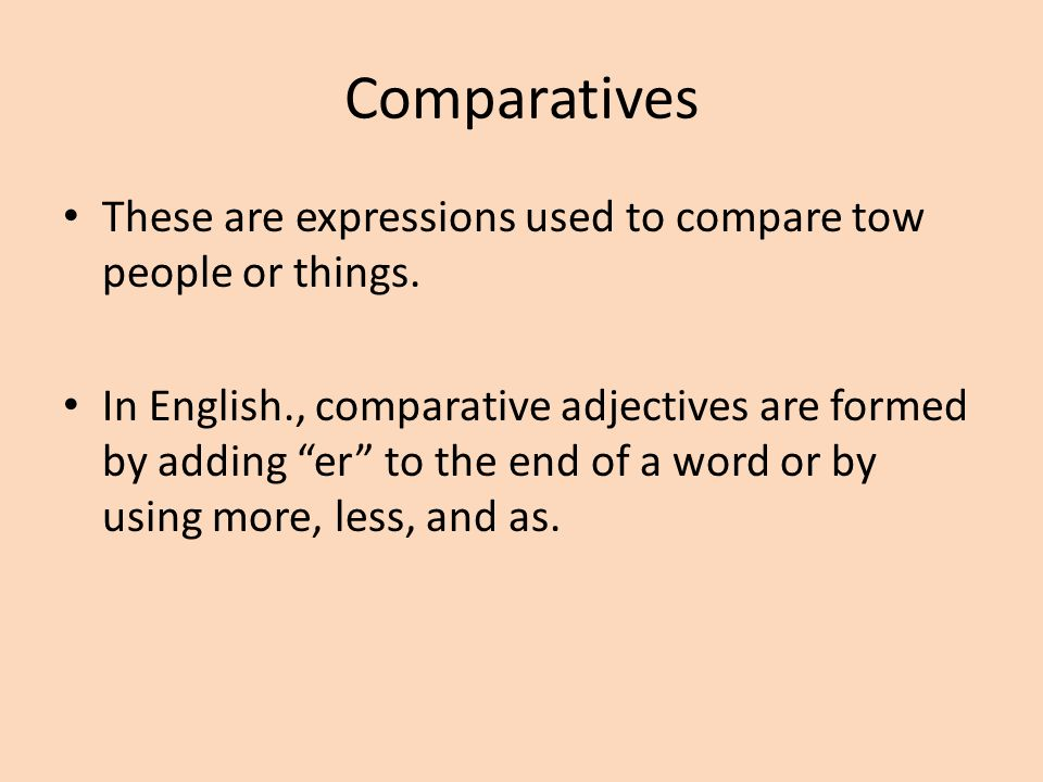 Comparatives These are expressions used to compare tow people or things.
