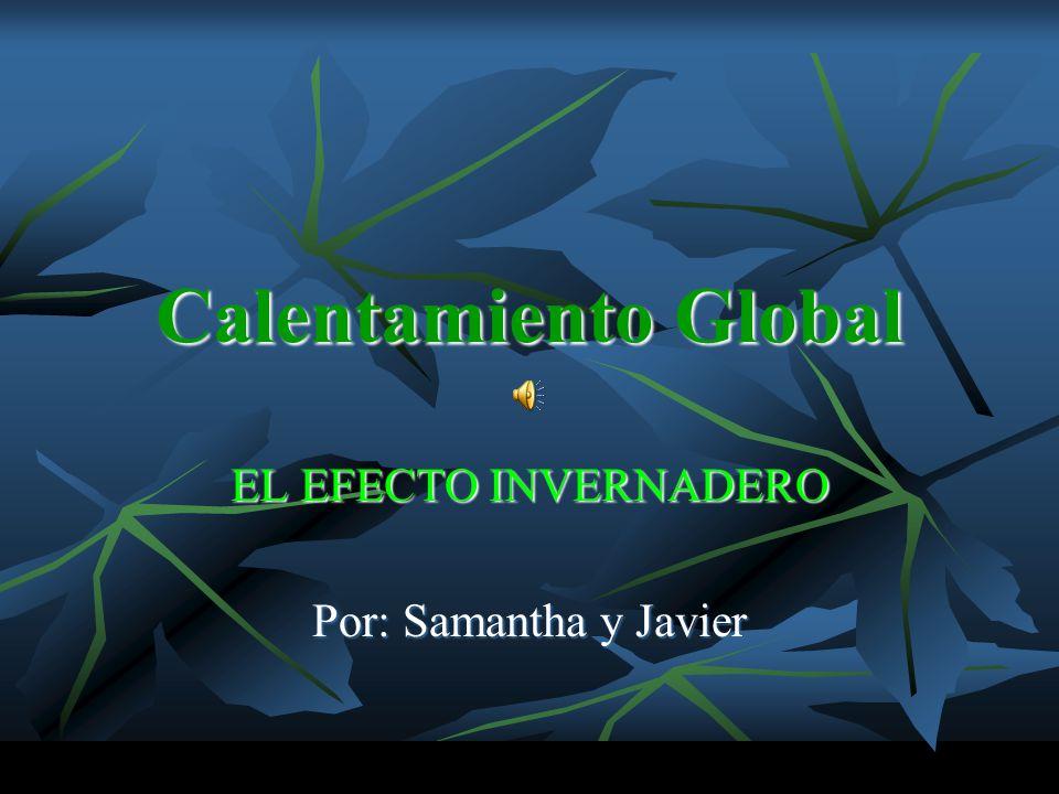 EL EFECTO INVERNADERO Por: Samantha y Javier