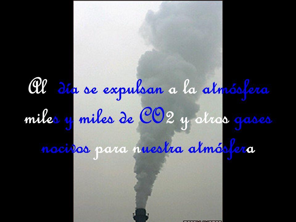 Al día se expulsan a la atmósfera miles y miles de CO2 y otros gases nocivos para nuestra atmósfera